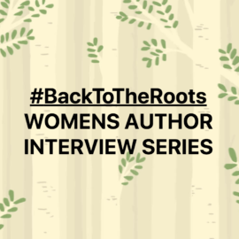 introducing: #BackToTheRoots WOMEN AUTHORS INTERVIEW SERIES